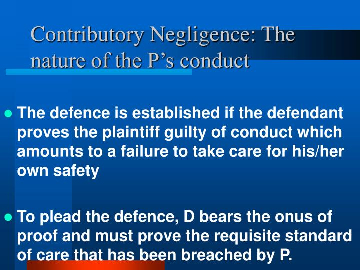 Contributory Negligence: The nature of the P's conduct