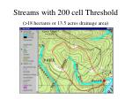 streams with 200 cell threshold 18 hectares or 13 5 acres drainage area