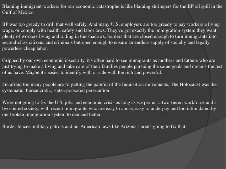 Blaming immigrant workers for our economic catastrophe is like blaming shrimpers for the BP oil spil...