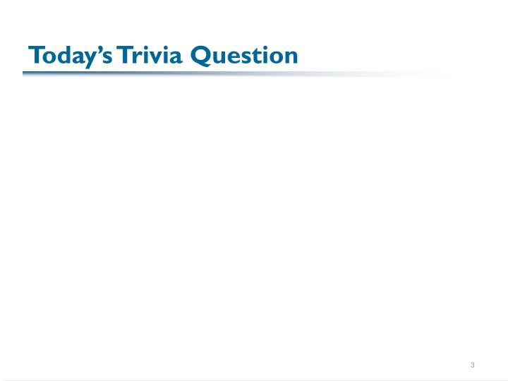 Today s trivia question