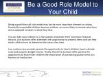 be a good role model to your child
