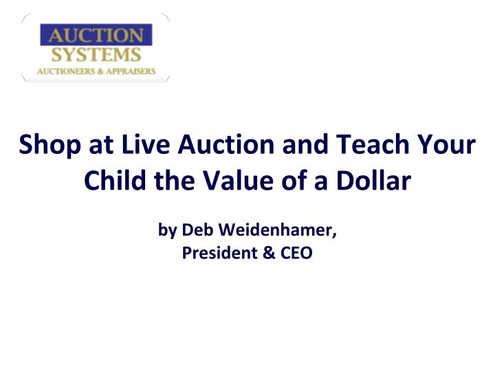 Shop at live auction and teach your child the value of a dollar by deb weidenhamer president ceo