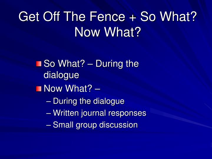 Get Off The Fence + So What? Now What?