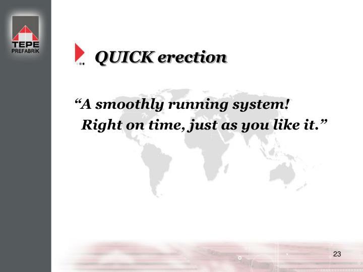 QUICK erection