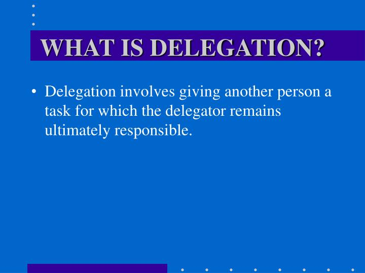 What is delegation
