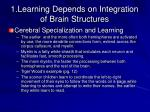 1 learning depends on integration of brain structures6