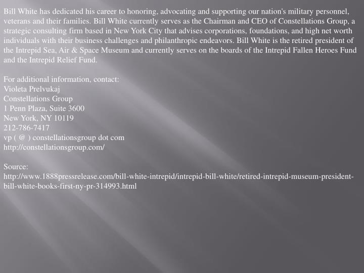 Bill White has dedicated his career to honoring, advocating and supporting our nation's military per...