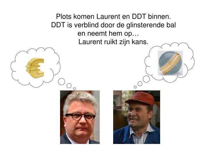Plots komen Laurent en DDT binnen.