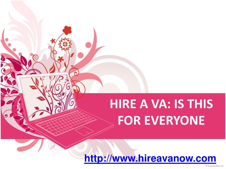 Hire a va is this for everyone