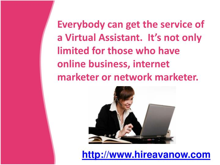 Everybody can get the service of a Virtual Assistant.  It's not only limited for those who have on...