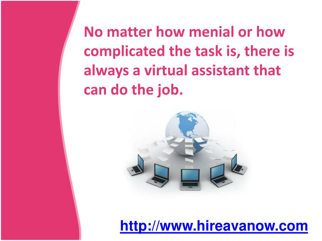No matter how menial or how complicated the task is, there is always a virtual assistant that can do the job.