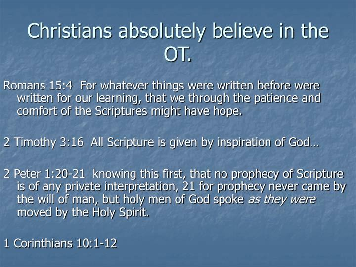 Christians absolutely believe in the OT.