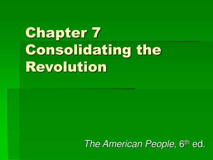 Chapter 7 consolidating the revolution