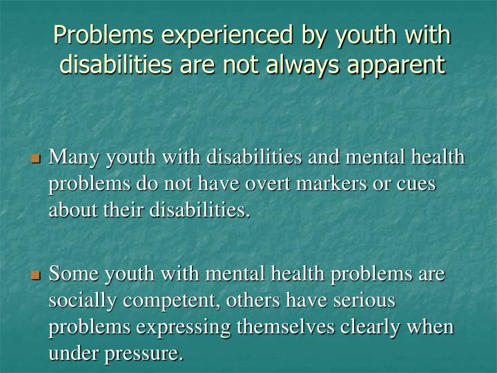 Problems experienced by youth with disabilities are not always apparent