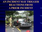 an incident may trigger reactions from a prior incident