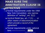 make sure the arbitration clause is effective