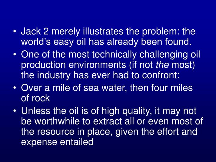 Jack 2 merely illustrates the problem: the world's easy oil has already been found.
