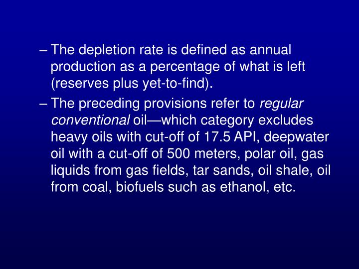 The depletion rate is defined as annual production as a percentage of what is left (reserves plus yet-to-find).