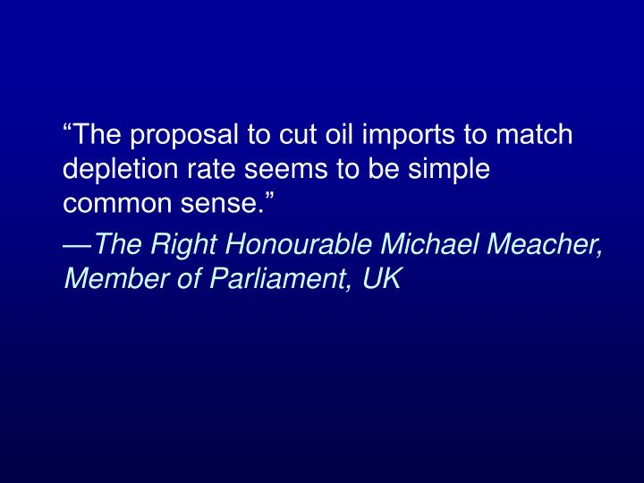 """The proposal to cut oil imports to match depletion rate seems to be simple common sense."""