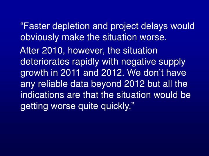 """Faster depletion and project delays would obviously make the situation worse."