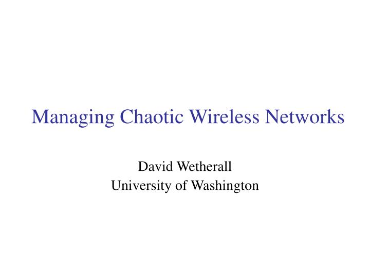 managing chaotic wireless networks n.