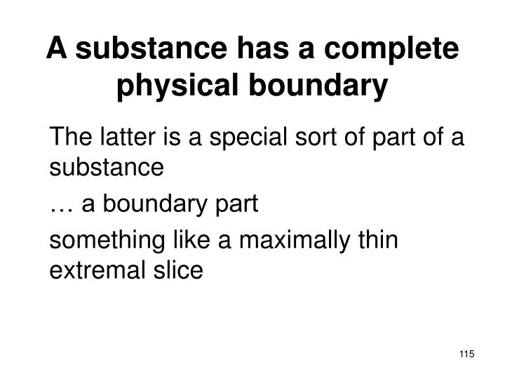 A substance has a complete physical boundary
