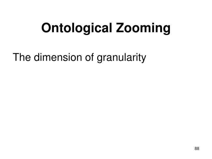 Ontological Zooming