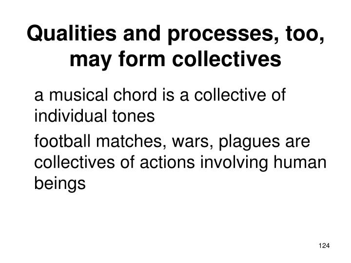 Qualities and processes, too, may form collectives