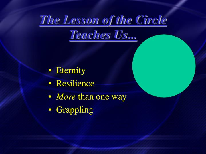 The Lesson of the Circle Teaches Us...