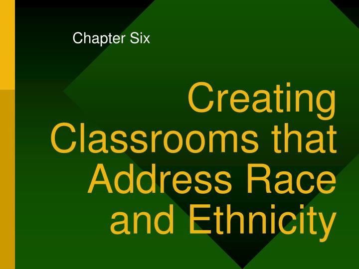 creating classrooms that address race and ethnicity