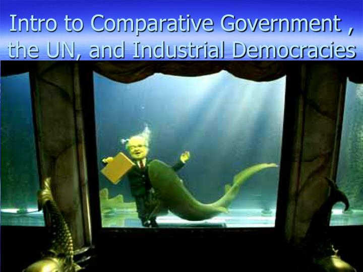 Intro to comparative government the un and industrial democracies