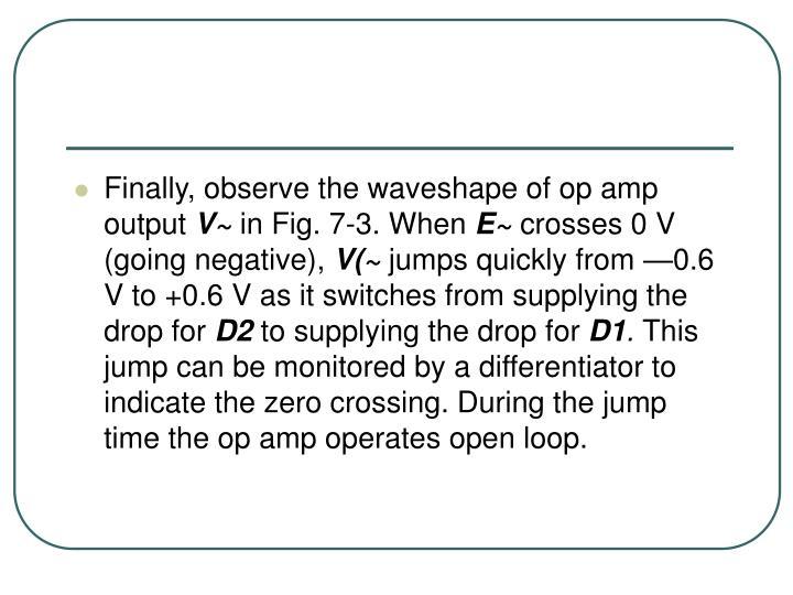 Finally, observe the waveshape of op amp output