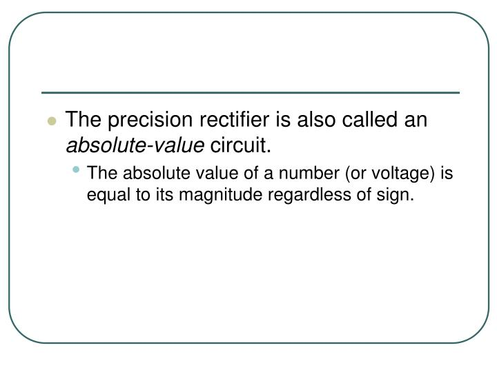 The precision rectifier is also called an