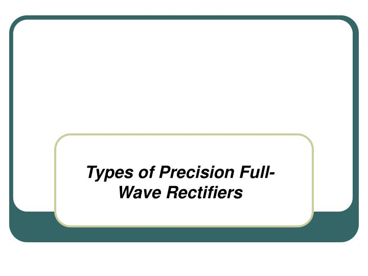 Types of Precision Full-Wave Rectifiers