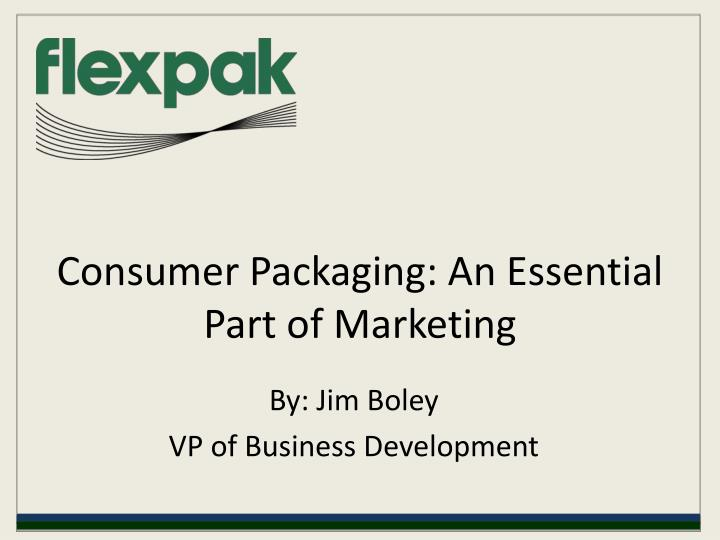 Consumer packaging an essential part of marketing