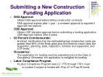 submitting a new construction funding application