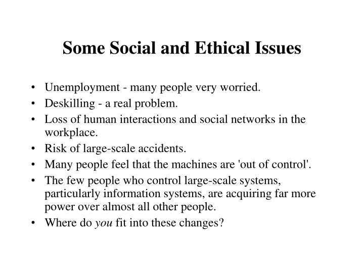 Some Social and Ethical Issues