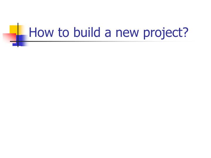 How to build a new project?