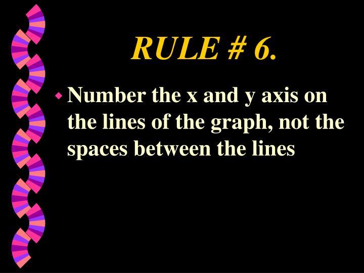 RULE # 6.