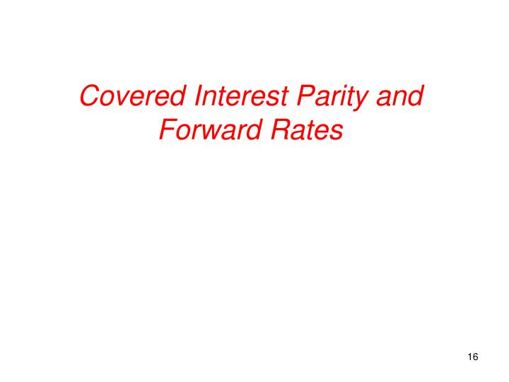 Covered Interest Parity and Forward Rates