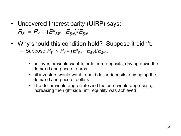 Uncovered Interest parity (UIRP) says: