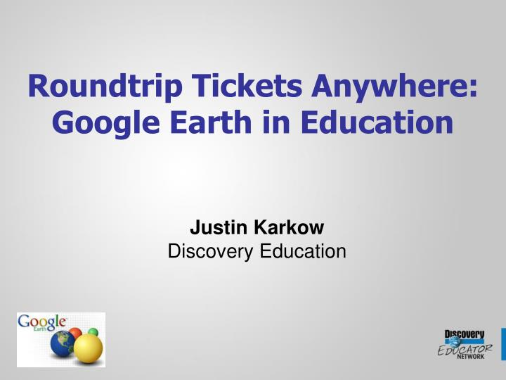 Roundtrip tickets anywhere google earth in education