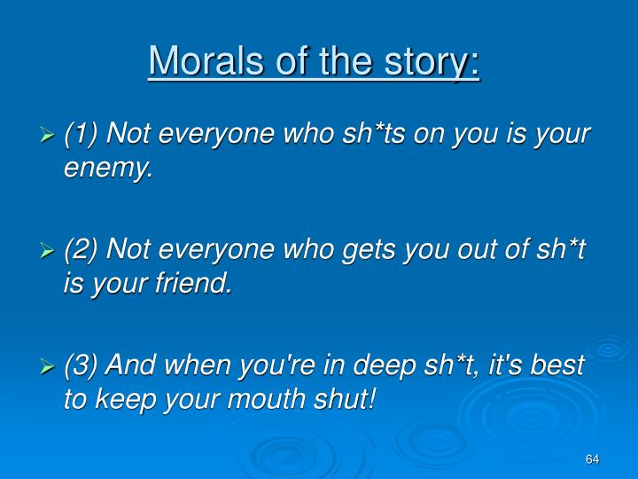 Morals of the story: