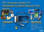 pc uniquely suited to distribute content around the home