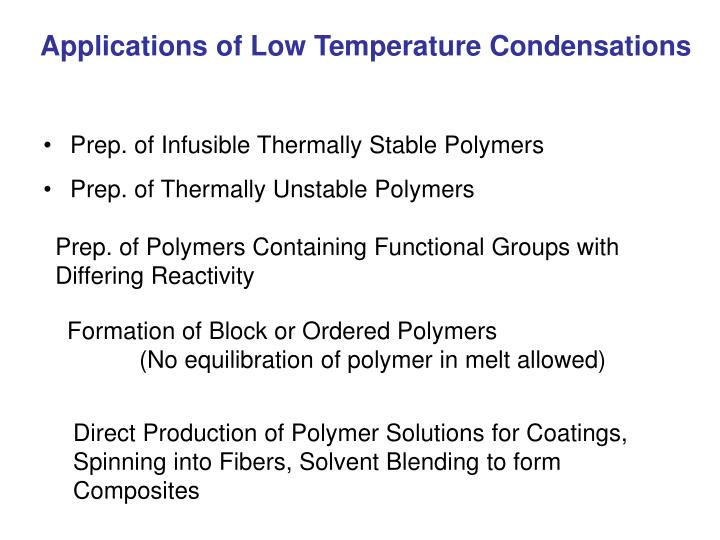 Applications of Low Temperature Condensations