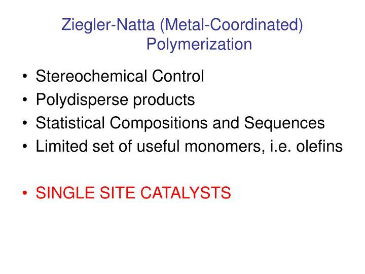 Ziegler natta metal coordinated polymerization