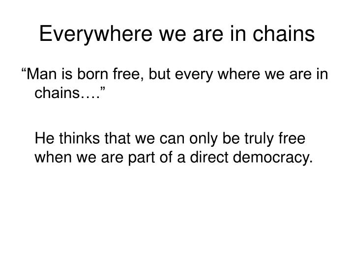 Everywhere we are in chains