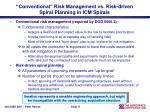conventional risk management vs risk driven spiral planning in icm spirals