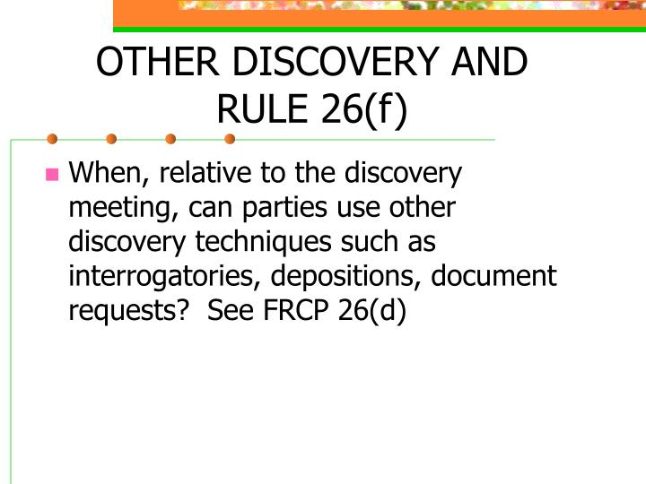 OTHER DISCOVERY AND RULE 26(f)