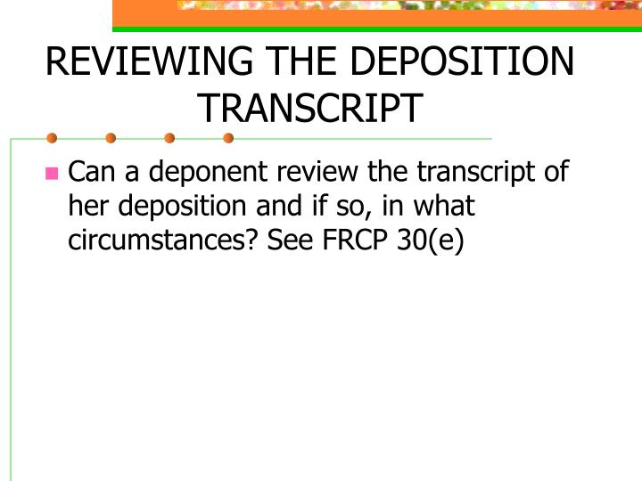 REVIEWING THE DEPOSITION TRANSCRIPT